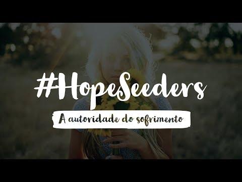 #Hopeseeders – A autoridade do sofrimento (ft @dielopees)
