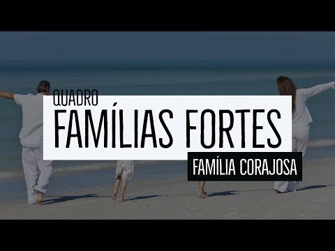 Famílias Fortes – Família Corajosa