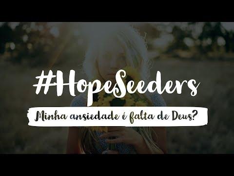 #Hopeseeders – Minha ansiedade é falta de Deus?