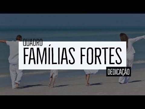 Famílias Fortes – Dedicação