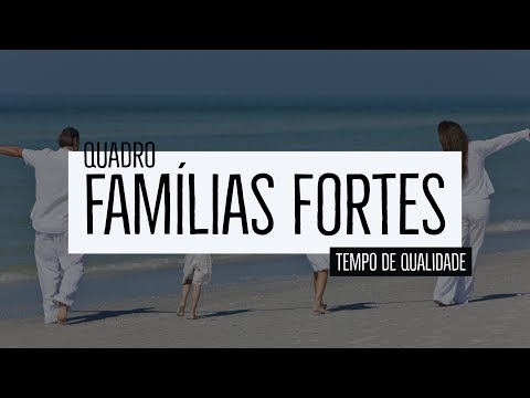 Famílias Fortes  – Tempo de qualidade