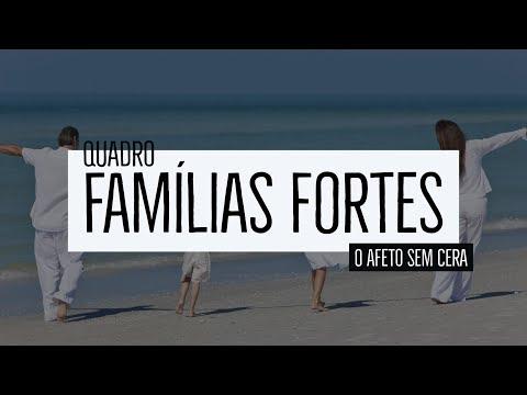 Famílias Fortes – O afeto sem cera